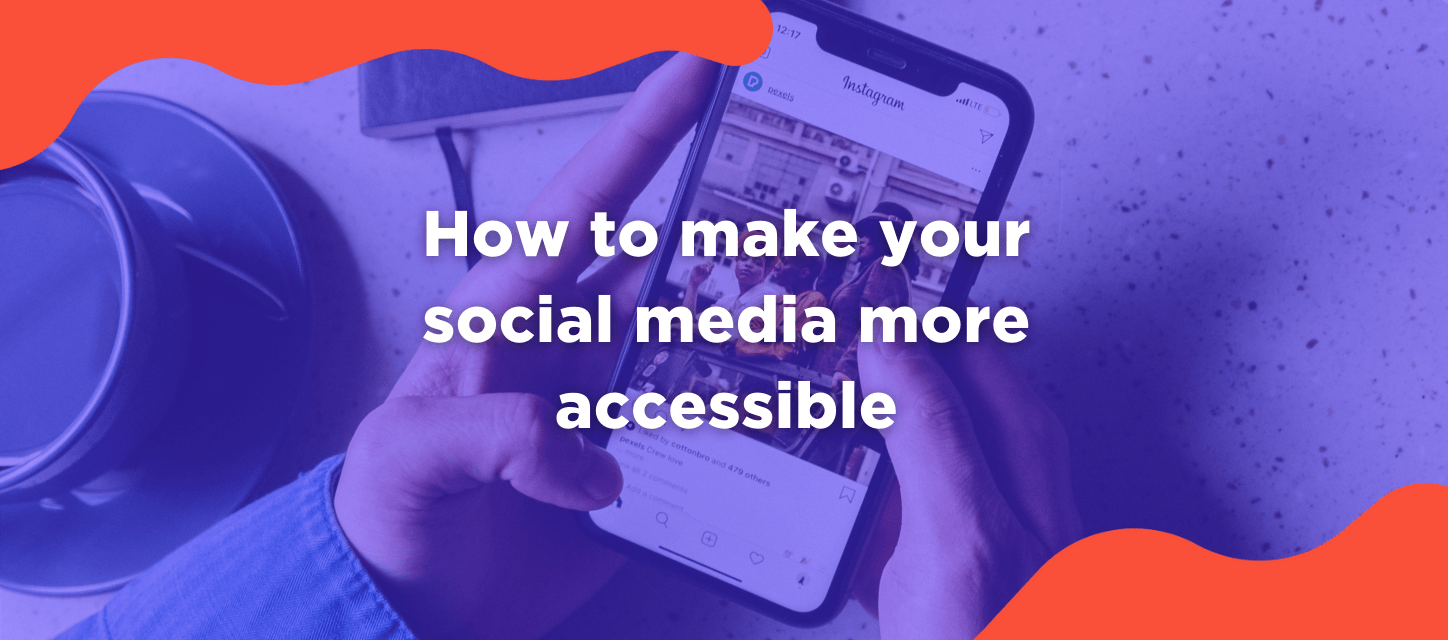 """Image of hands holding an iPhone scrolling through Instagram with the title, """"How to make your social media more accessible."""""""