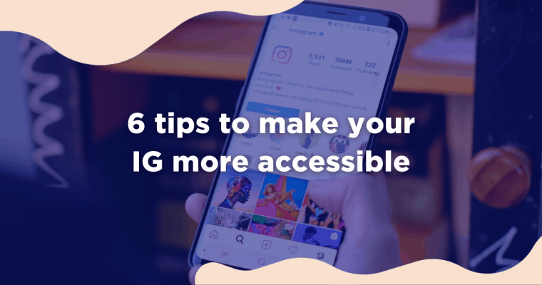 """Person holding an iPhone showing Instagram with a blue color overlay and beige squiggles in the corner. Text title reads """"6 tips to make your IG more accessible."""""""