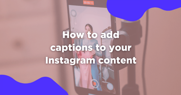 """Woman recording a video trying on clothes on an iPhone. Image has a pink color overlay and bright blue squiggles in the corner. Text in the middle reads """"How to add captions to your Instagram content."""""""