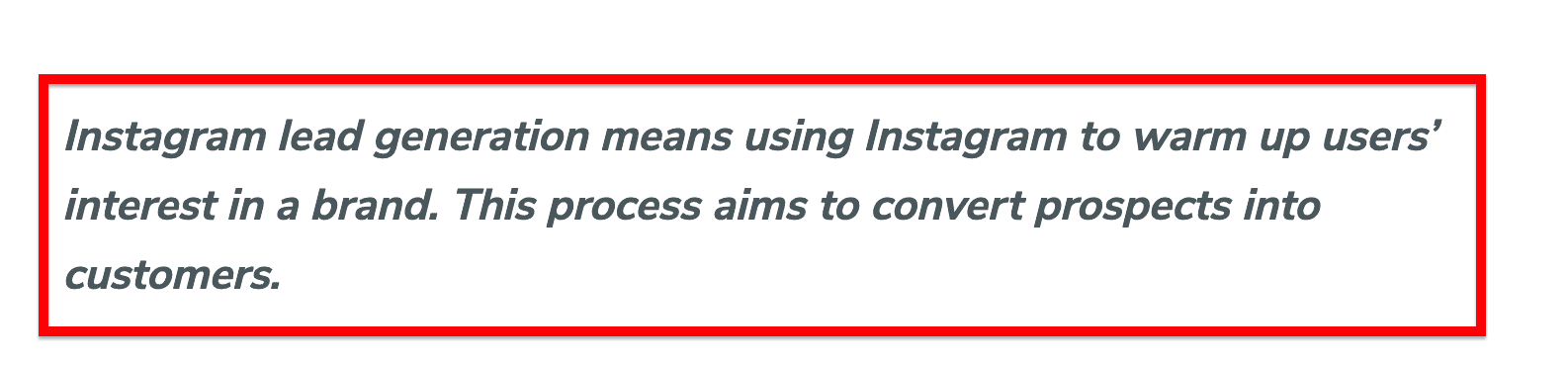 Instagram lead generation means using Instagram to warm up users' interest in a brand. The goal of this is to turn prospects into customers.